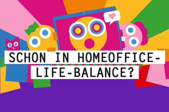 SCHON IN HOMEOFFICE-LIFE-BALANCE?