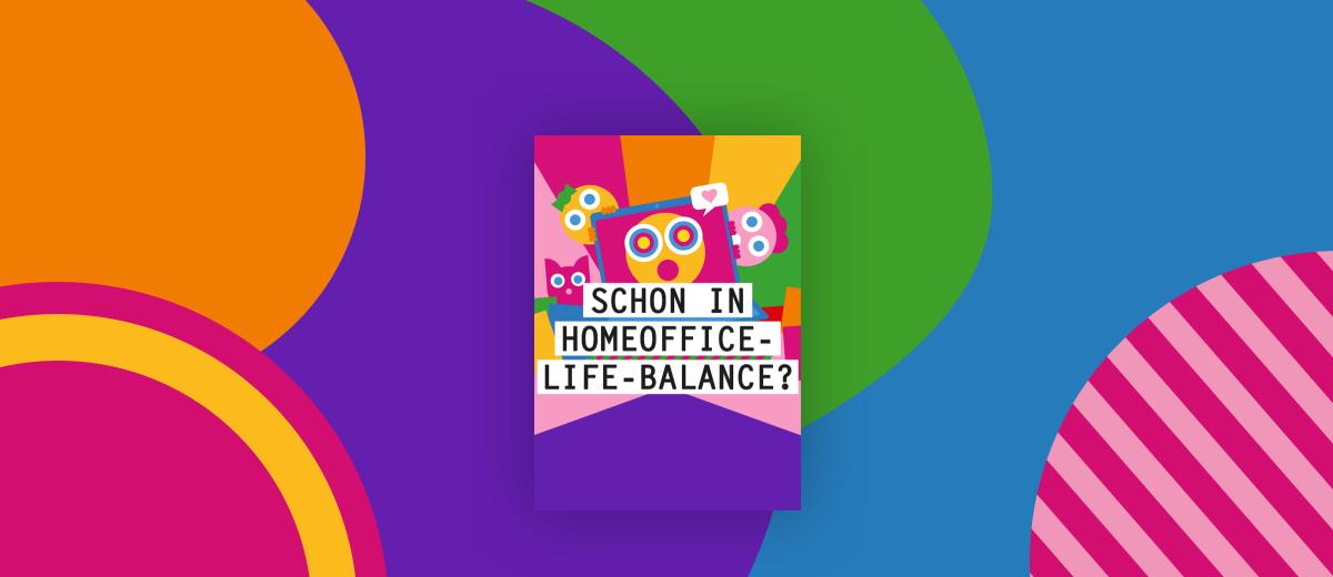 """Illustration mit Schriftzug """"Schon in Homeoffice-Life-Balance?"""""""